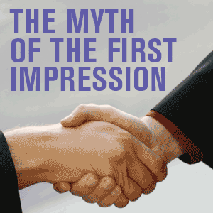 The Myth of the First Impression
